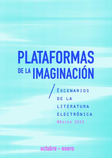 Plataformas de la imaginación: escenarios de la literatura electrónica México 2015