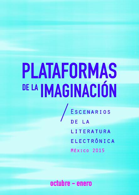 Plataformas de la imaginación: escenarios de la literatura electrónica México2015