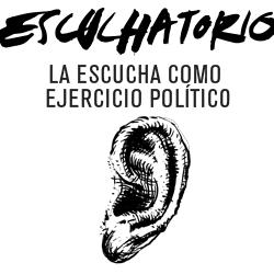 Escuchatorio: la escucha como ejerciciopolítico